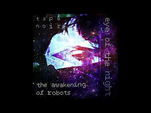 Tape Noir - Eye Of The Night   The Awakening Of Robots (full album)