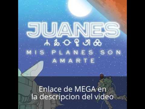 DESCARGAR CON MEGA MIS PLANES SON AMARTE JUANES 2017DOWNLOAD