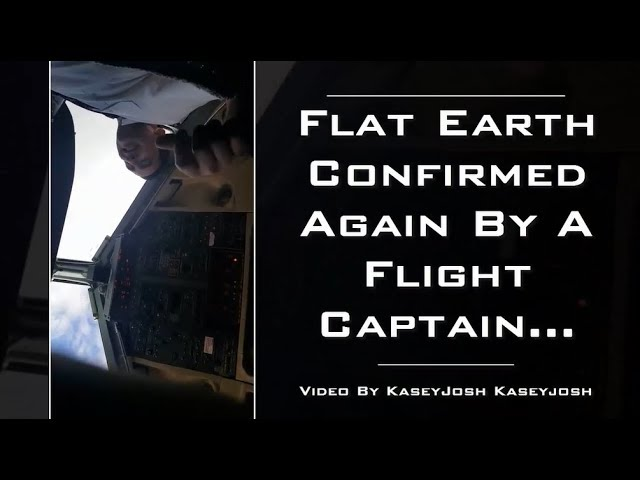Flat Earth Confirmed Again By A  Flight Captain... !!!