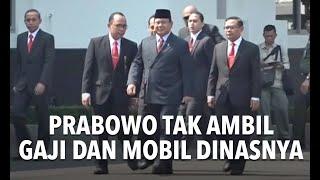 Prabowo Tak Ambil Gaji dan Mobil Dinas Sebagai Menhan