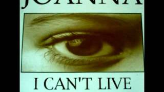 Joanna - I Can't Live Without You (Without You Mix)