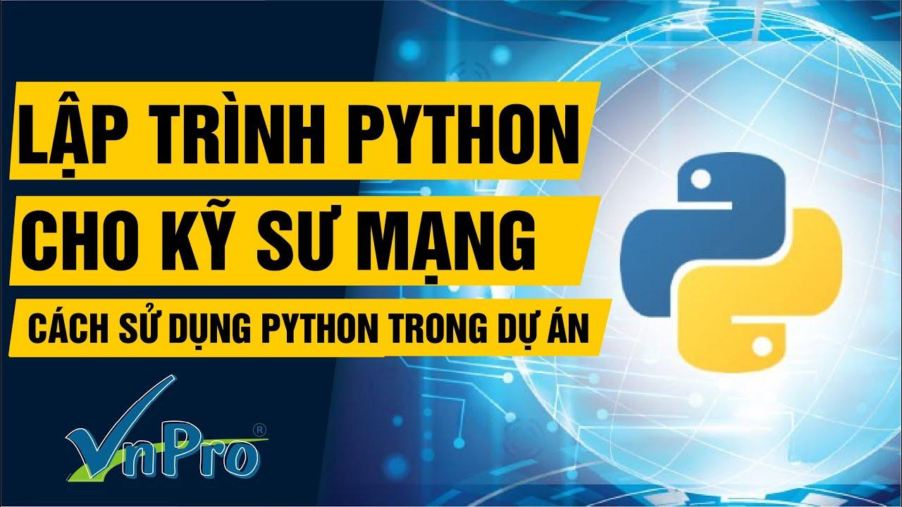 [Khóa học Lập trình Python dành cho kỹ sư mạng] – Cách sử dụng Python trong dự án   VnPro