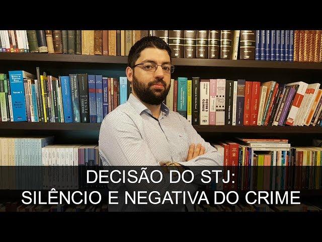 STJ: Silêncio e negativa do crime