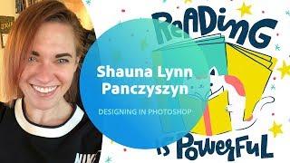 Live Designing in Photoshop with Shauna Lynn Panczyszyn - 1 of 3