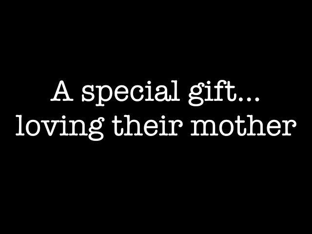 A special gift: loving their mother