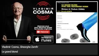 Vladimir Cosma, Gheorghe Zamfir - Le grand blond