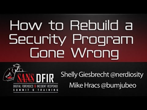 How to Rebuild a Security Program Gone Wrong… - SANS DFIR Summit 2016