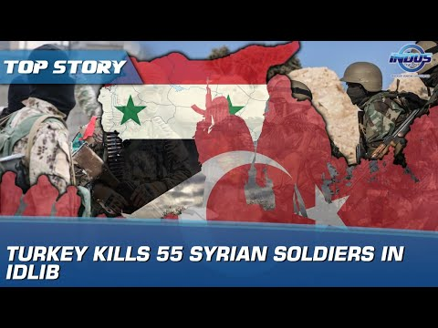 Turkey kills 55 Syrian soldiers in Idlib | Indus News