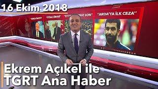 Ekrem Açıkel ile TGRT Ana Haber - 16 Ekim 2018