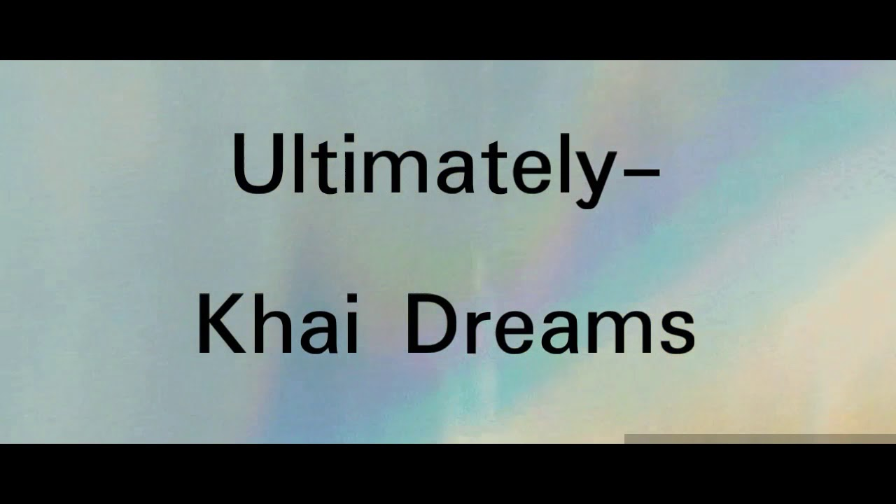 Ultimately  Khai Dreams lyrics  YouTube