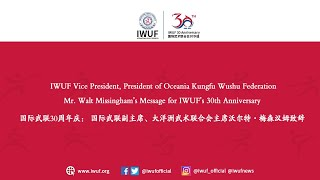 IWUF Vice President,  President of OKWF Mr. Walt Missingham's Message for IWUF's 30th Anniversary