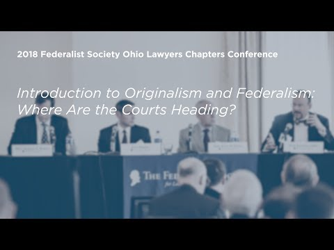 Introduction to Originalism and Federalism: Where Are the Courts Heading? [2018 Ohio Conference]