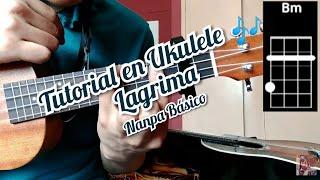 Lagrima Nanpa Basico Tutorial Como Tocar La Canción En Ukulele