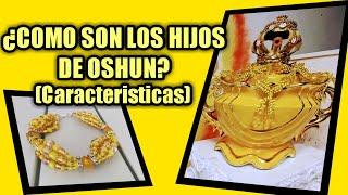 COMO SON LOS HIJOS DE OSHUN CARACTERISTICAS SANTERA