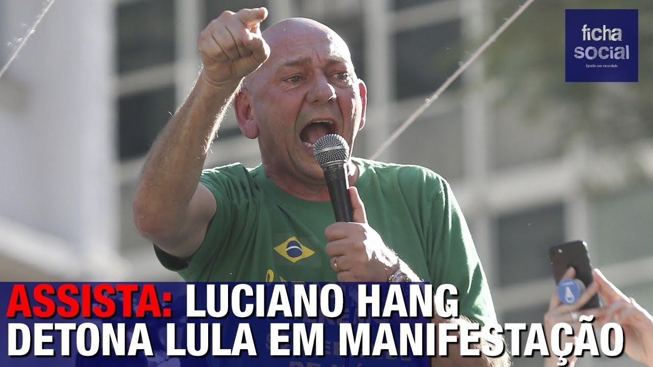 ASSISTA: LUCIANO HANG DETONA LULA EM MANIFESTAÇÃO E DEFENDE BOLSONARO E MORO