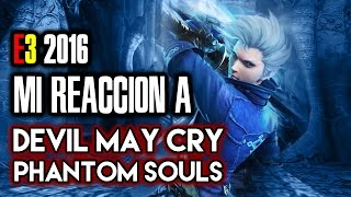 E3 2016 | Mi REACCIÓN a DEVIL MAY CRY: THE PHANTOM SOUL. Un CLON