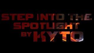 STEP INTO THE SPOTLIGHT by KYTO