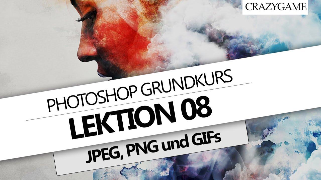 #08 Photoshop Grundkurs Unterschied zwischen JPEG, PNG und GIF [Deutsch] YouTube ~ 07084327_Unterschied Zwischen Xerophyten Und Sukkulenten
