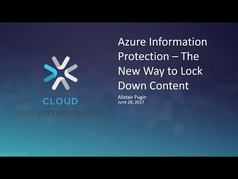 Azure Information Protection – The New Way to Lock Down Content with Alistair Pugin