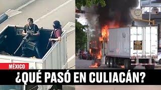 ¿Qué pasó en Culiacán, Sinaloa? Lo que sabemos hasta ahora