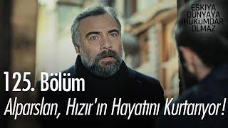Alparslan, Hızır'ın hayatını kurtarıyor! - Eşkıya Dünyaya Hükümdar Olmaz 125. Bölüm