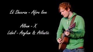 ed sheeran afire love lyrics