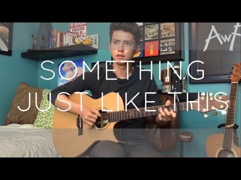 Something Just Like This - The Chainsmokers/Coldplay - Cover (Fingerstyle Guitar)