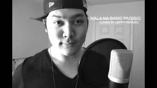 Wala Na Bang Pagibig Cover Jeppy Paraiso.mp3