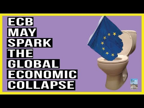Want To Know What Will TRIGGER the Global Economic Collapse? The ECB is Making It Happen!