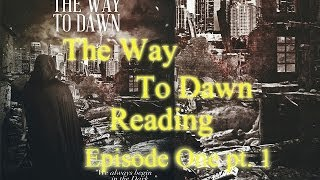 Reading The Way To Dawn Episode One pt.1