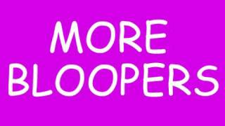 More Bloopers