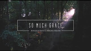 Jonathan and Melissa Helser - So Much Grace (Official Lyric Video) | Beautiful Surrender