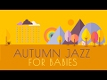 Autumn Jazz Lullabies For Babies - Bedtime Baby Music