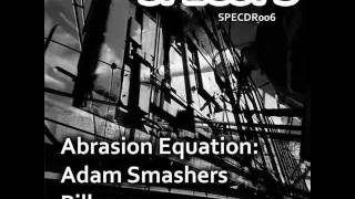 SPECDR006 - Abrasion Equation - Adam Smashers / Pillar 13