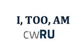 I,TOO, AM CWRU