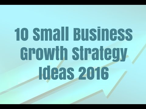 10 Small Business Growth Strategy Ideas 2016