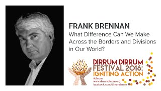 Frank Brennan | What Difference Can We Make... | #dirrumfestivalCBR 2016