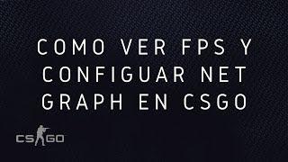 Como ver Fps En Csgo y Configurar Net Graph