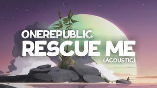 OneRepublic - Rescue Me (Lyrics) [Acoustic]
