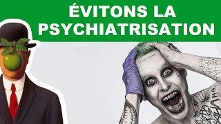 ÉVITONS LA PSYCHIATRISATION #DébattonsMieux