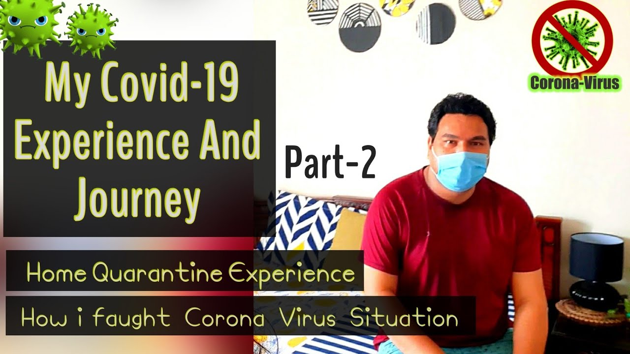 My Covid-19 Journey & Experience | Home Quarantine | How I fought with Coronavirus situation |