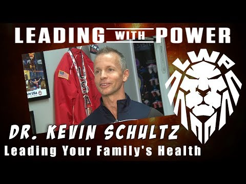 Leading Your Family's Health - Dr. Kevin Schultz DC - Leading With Power