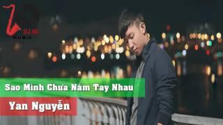 Sao Mình Chưa Nắm Tay Nhau - Yan Nguyễn [ Audio Nhạc DJ ]