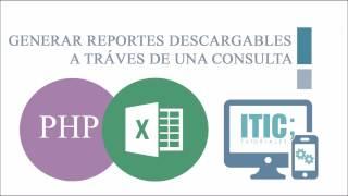 Reporte Descargable (Excel) Según una  Consulta [PHP:MYSQLI]