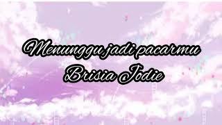 Download Brisia Jodie- menunggu jadi pacarmu (lyric)