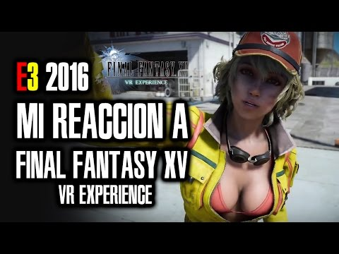 E3 2016 | Mi REACCIÓN (con webcam) a FINAL FANTASY XV VR EXPERIENCE (Realidad Virtual) [Tráiler]