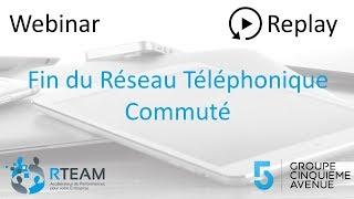 Replay Webinar - Fin du Réseau Téléphonique Commuté