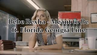 Bebe Rexha - Meant to Be ft. Florida Georgia Line (Lyrics)
