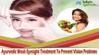 Ayurvedic Weak Eyesight Treatment To Prevent Vision Problems