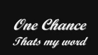 one chance - thats my word